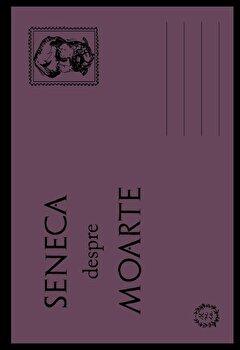 Despre MOARTE/Seneca Lucius Annaeus poza cate