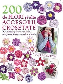 200 de flori si alte accesorii crosetate/Claire Crompton imagine elefant.ro 2021-2022