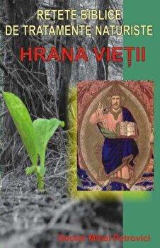 Retete biblice de tratamente naturiste. Hrana vietii/Mihai Petrovici poza cate