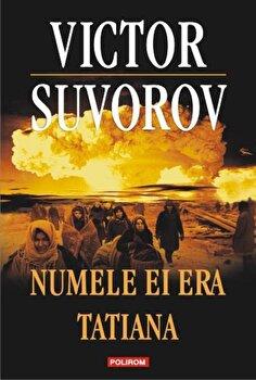 Numele ei era Tatiana/Victor Suvorov poza cate