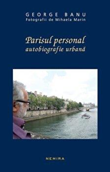 Parisul personal. Autobiografie urbana/George Banu imagine