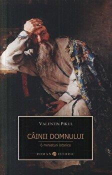 Cainii domnului. 6 miniaturi istorice/Valentin Pikul imagine