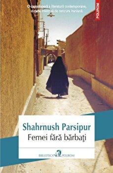 Femei fara barbati-Shahrnush Parsipur imagine
