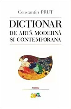 Dictionar de arta moderna si contemporana/Constantin Prut imagine elefant.ro 2021-2022