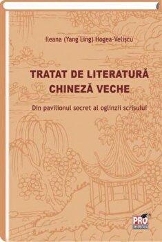 Tratatul de literatura chineza veche/Ileana Hogea Veliscu imagine elefant.ro