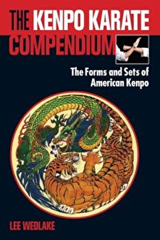 The Kenpo Karate Compendium: The Forms and Sets of American Kenpo, Paperback/Lee Wedlake poza cate