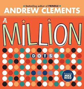 A Million Dots, Hardcover/Andrew Clements poza cate