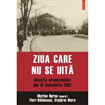 Ziua care nu se uita. Revolta brasovenilor din 15 noiembrie 1987/Marius Oprea imagine