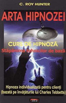 Arta hipnozei - Stapanirea tehnicilor de baza/C. Roy Hunter poza cate