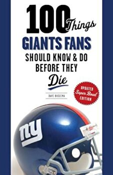 100 Things Giants Fans Should Know & Do Before They Die, Paperback/Dave Buscema poza cate