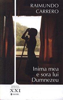 Inima mea e sora lui Dumnezeu/Raimundo Carrero