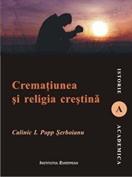 Crematiunea si religia crestina/Calinic I. Popp Serboianu imagine