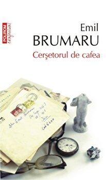 Cersetorul de cafea-Emil Brumaru imagine