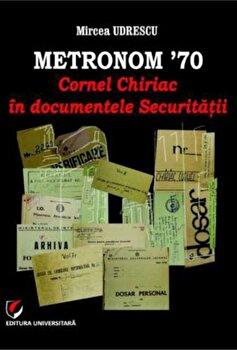 Metronom '70. Cornel Chiriac in documentele Securitatii/Mircea Udrescu imagine elefant 2021