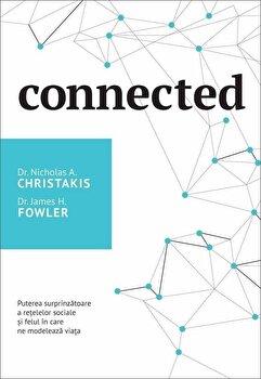 Connected. Puterea surprinzatoare a retelelor sociale si felul in care ne modeleaza viata/Nicholas A. Christakis, James H. Fowler imagine elefant.ro 2021-2022