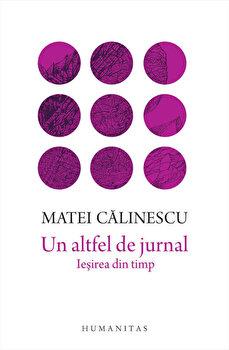 Un altfel de jurnal. Iesirea din timp/Matei Calinescu