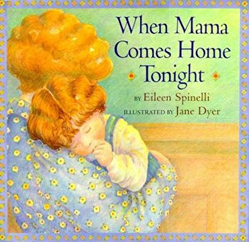 When Mama Comes Home Tonight, Hardcover/Eileen Spinelli poza cate