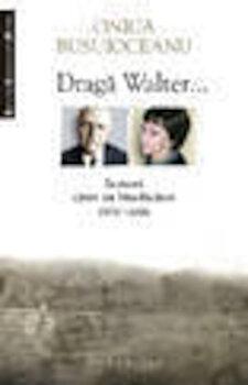 Draga Walter... Scrisori catre un binefacator (1976-2006)/Onica Busuioceanu imagine elefant 2021