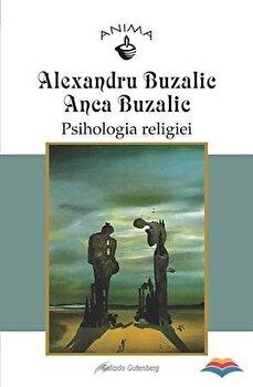 Psihologia religiei/Alexandru Buzalic, Anca Buzalic imagine elefant.ro 2021-2022