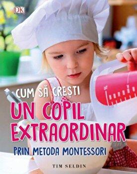 Cum sa cresti un copil extraordinar prin metoda montessori (0-6 ani). Tim Seldin. Ed. A II-a/Tim Seldin imagine elefant 2021
