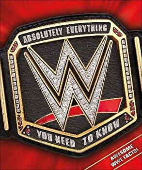 WWE Absolutely Everything You Need to Know, Hardcover/*** poza cate