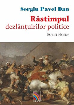 Rastimpul, dezlantuirilor politice. Eseuri istorice/Sergiu Pavel Dan poza cate