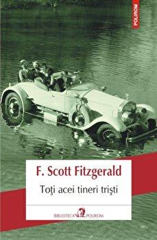 Toti acei tineri tristi/Francis Scott Fitzgerald imagine elefant.ro 2021-2022