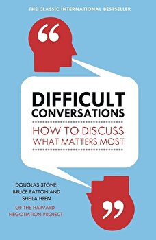 Difficult Conversations: How to Discuss What Matters Most/Bruce Patton poza cate