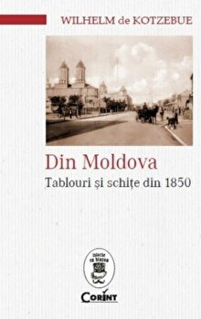 Din Moldova. Tablouri si schite din 1850/Wilhelm Kotzebue