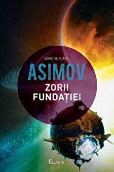 Fundatia 6: Zorii Fundatiei/Isaac Asimov imagine