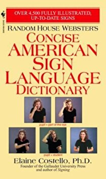 Random House Webster's Concise American Sign Language Dictionary, Paperback/Elaine Costello poza cate