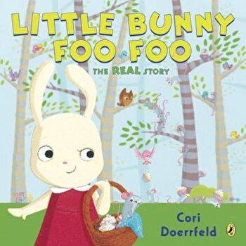 Little Bunny Foo Foo: The Real Story, Paperback/Cori Doerrfeld poza cate