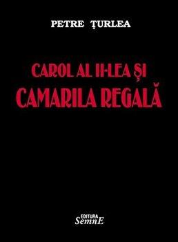 Carol al II-lea si camarila regala/Petre Turlea