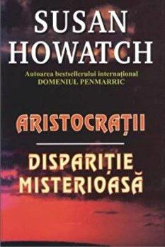 Aristocratii. Disparitie misterioasa/Susan Howatch imagine