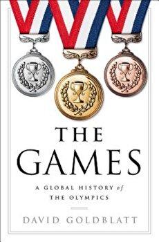 The Games: A Global History of the Olympics, Hardcover/David Goldblatt poza cate