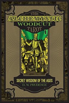 The Alchemystic Woodcut Tarot: Secret Wisdom of the Ages, Hardcover/D. W. Prudence poza cate