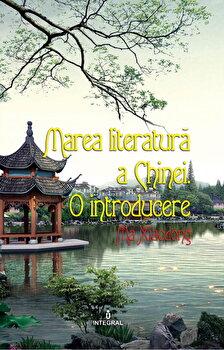 Marea literatura a Chinei. O introducere/Ma Xiaodong imagine elefant.ro 2021-2022