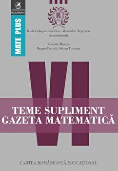 Teme supliment Gazeta Matematica. Clasa a VI-a/Ion Cicu, Radu Gologan, Cosmin Manea, Alexandru Negrescu, Dragos Petrica, Adrian Turcanu