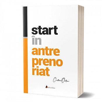 Start in antreprenoriat. Calatoria antreprenorului de la a sti la a avea inspre a deveni/Cristian Onetiu imagine