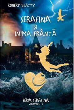 Serafina si inima franta. Seria Serafina. Volumul 3/Robert Beatty