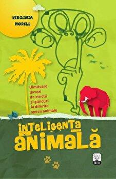 Inteligenta animala. Uimitoare dovezi de emotii si ganduri la diferite specii animale/Virginia Morell imagine elefant.ro