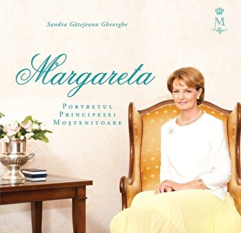 Margareta. Portretul Principesei Mostenitoare/Sandra Gatejeanu Gheorghe imagine elefant.ro 2021-2022