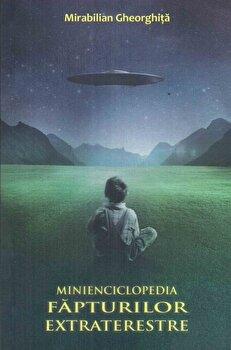 Minienciclopedia fapturilor extraterestre/Mirabilian Gheorghita imagine elefant.ro 2021-2022