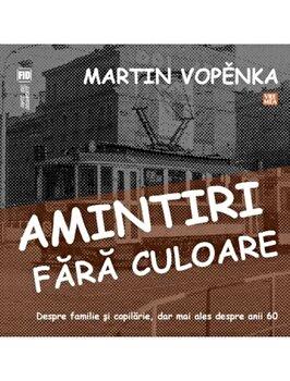 Amintiri fara culoare/Martin Vopenka imagine