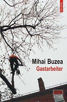 Gastarbeiter/Mihai Buzea imagine elefant.ro 2021-2022