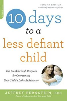 10 Days to a Less Defiant Child: The Breakthrough Program for Overcoming Your Child's Difficult Behavior, Paperback/Jeffrey Bernstein Ph. D. poza cate