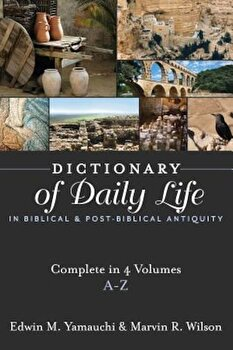 Dictionary of Daily Life in Biblical and Post-Biblical Antiquity: A-Z, Hardcover/Edwin M. Yamauchi poza cate
