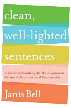 Clean, Well-Lighted Sentences: A Guide to Avoiding the Most Common Errors in Grammar and Punctuation, Paperback/Janis Bell image0