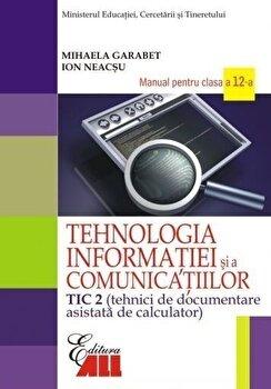 Tehnologia informatiei si a comunicatiilor TIC 2. Manual clasa a XII-a/Mihaela Garabet, Ion Neacsu poza cate
