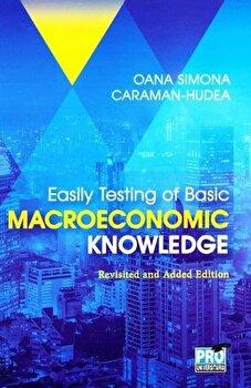 Easily testing of basic macroeconomic knowledge revisited and added edition (Hudea Oana Simona)/Hudea Oana Simona imagine elefant.ro 2021-2022
